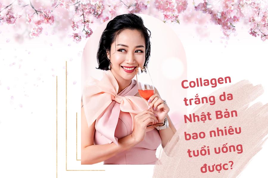 Collagen trắng da Nhật Bản bao nhiêu tuổi uống được?