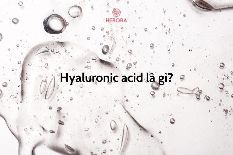 Hyaluronic acid là gì?